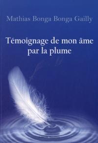 Mathias Bonga Bonga Gailly - Témoignage de mon âme par la plume.