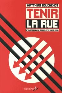 Mathias Bouchenot - Tenir la rue - L'autodéfense socialiste 1929-1938.