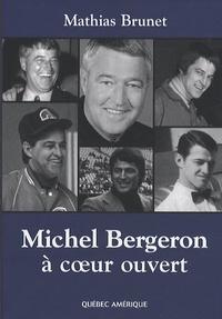 Michel Bergeron à coeur ouvert - Mathias Brunet pdf epub