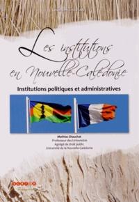 Mathias Chauchat - Les institutions en Nouvelle-Calédonie - Institutions politiques et administratives.