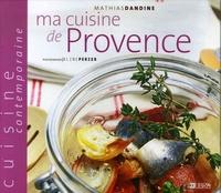 Mathias Dandine - Ma cuisine de Provence.