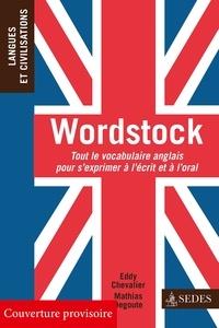 Mathias Degoute et Eddy Chevalier - Wordstock - Tout le vocabulaire anglais pour s'exprimer à l'écrit et à l'oral.