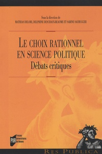 Mathias Delori et Delphine Deschaux-Beaume - Le choix rationnel en science politique - Débats critiques.