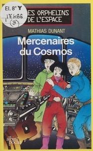Mathias Dunant - Les Mercenaires du cosmos.