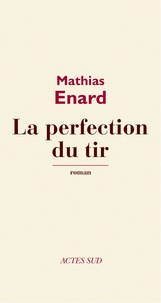 Mathias Enard - La Perfection du tir.
