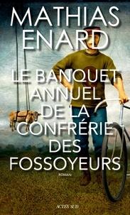 Mathias Enard - Le banquet annuel de la confrérie des fossoyeurs.