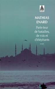 Téléchargement gratuit de best-sellers Parle-leur de batailles, de rois et d'éléphants ePub RTF par Mathias Enard (French Edition) 9782330015060