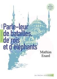 Mathias Enard - Parle-leur de batailles, de rois et d'éléphants.