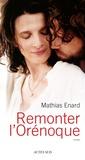 Mathias Enard - Remonter l'Orénoque.