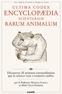 Mathias Fudala et Félix Pommier - Ultima Codex Encyclopaedia - Scientarium Rarum Animalum.