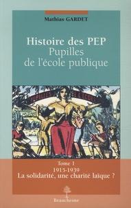 Mathias Gardet - Histoire des PEP, pupilles de l'école publique - 2 volumes.