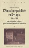 Mathias Gardet et Alain Vilbrod - L'éducation spécialisée en Bretagne, 1944-1984 - Les coordinations bretonnes pour l'enfance et l'adolescence inadaptées.