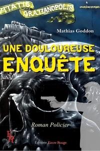 Mathias Goddon - Une douloureuse enquête.