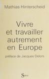 Mathias Hinterscheid - Vivre et travailler autrement en Europe - Bilan et perspectives d'un espace social européen.