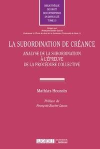 Mathias Houssin - La subordination de créance - Analyse de la subordination à l'épreuve de la procédure collective.