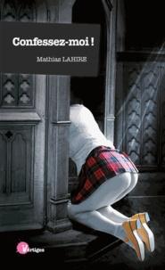 Mathias Lahire - Confessez-moi !.
