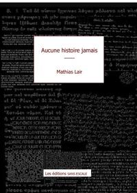 Mathias Lair - Aucune histoire, jamais.