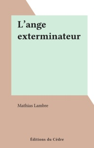 Mathias Lambre - L'ange exterminateur.