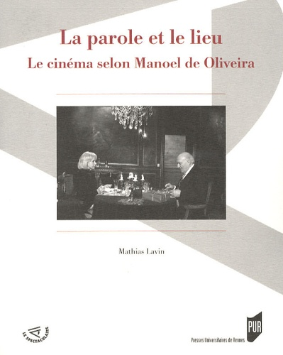 Mathias Lavin - La parole et le lieu - Le cinéma selon Manoel de Oliveira.