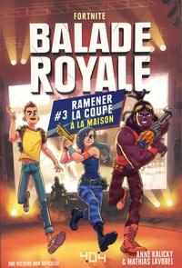 Mathias Lavorel - Fortnite : Balade Royale Tome 3 : Ramener la coupe à la maison.