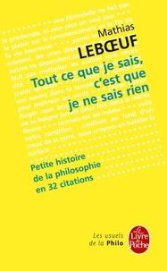 Mathias Leboeuf - Tout ce que je sais, c'est que je ne sais rien - Petite histoire de la philosophie en 32 citations.