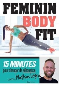 Féminin body Fit- 15 minutes pour changer de silhouette - Mathias Legrix pdf epub
