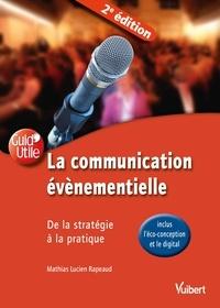 Mathias Lucien Rapeaud - La communication évènementielle - De la stratégie à la pratique avec l'écoconception, le digital.