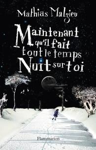 Mathias Malzieu - Maintenant qu'il fait tout le temps nuit sur toi.