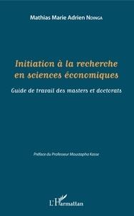 Initiation à la recherche en sciences économiques- Guide de travail des masters et doctorats - Mathias Marie Adrien Ndinga |