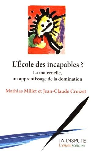 Mathias Millet et Jean-Claude Croizet - L'école des incapables ? - La maternelle, un apprentissage de la domination.