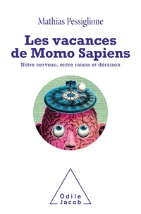 Mathias Pessiglione - Les vacances de Momo Sapiens - Notre cerveau, entre raison et déraison.