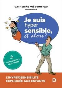 Mathias Rebuffé et Catherine Vies - Je suis hypersensible ! Et alors? - L'(hyper)sensibilité expliquée aux enfants 2021.
