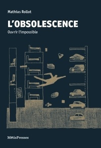 Mathias Rollot - L'obscolescence - Ouvrir l'impossible.