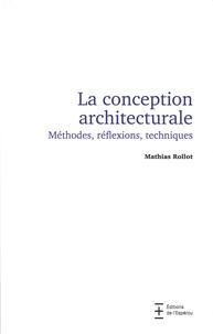 Mathias Rollot - La conception architecturale - Méthode, réflexions, techniques.
