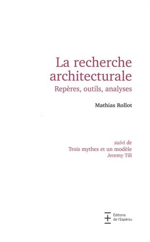 La recherche architecturale. Repères, outils, analyses. Suivi de Trois mythes et un modèle