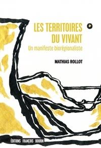 Mathias Rollot - Les territoires du vivant - Un manifeste biorégionaliste.