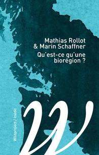 Mathias Rollot et Marin Schaffner - Qu'est-ce qu'une biorégion ?.