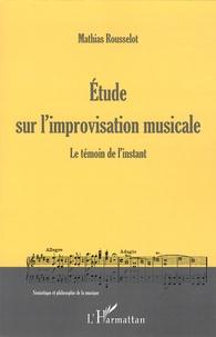 Etude sur l'improvisation musicale- Le témoin de l'instant - Mathias Rousselot | Showmesound.org