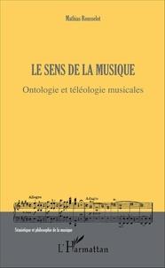 Mathias Rousselot - Le sens de la musique - Ontologie et téléologie musicales.