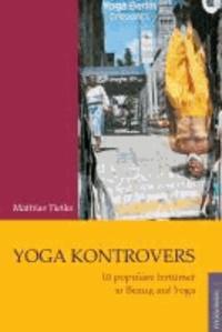 Mathias Tietke - Yoga kontrovers - 10 populäre Irrtümer in Bezug auf Yoga.