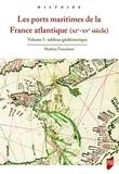 Mathias Tranchant - Les ports maritimes de la France atlantique (XIe-XVe siècle) - Volume 1, Tableau géohistorique.