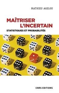 Mathieu Agelou - Maîtriser l'incertain - Statistiques et probabilités.