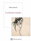 Mathieu Albaizeta - La femme muette.