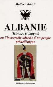 Mathieu Aref - Albanie (Histoire et Langue) - Ou l'incroyable odyssée d'un peuple préhellénique.