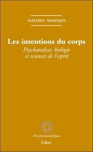 Mathieu Arminjon - Les intentions du corps - Psychanalyse, biologie et sciences de l'esprit.