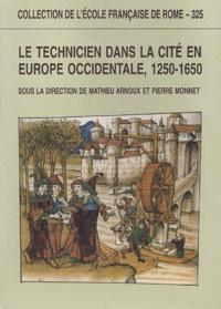 Mathieu Arnoux et Pierre Monnet - Le technicien dans la cité en Europe occidentale, 1250-1650.