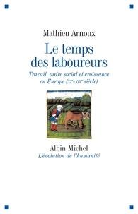 Mathieu Arnoux - Le temps des laboureurs - Travail, ordre social et croissance en Europe (XIe-XIVe siècle).