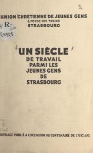 Mathieu Asensi et Charles Bartholmé - Un siècle de travail parmi les jeunes gens de Strasbourg - 1852-1952.