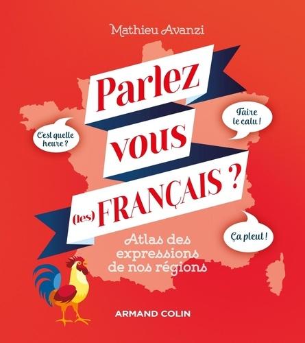 Parlez-vous (les) français ?. Atlas des expressions de nos régions