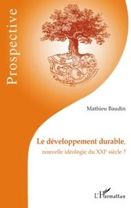 Mathieu Baudin - Le développement durable, nouvelle idéologie du XXIe siècle ?.